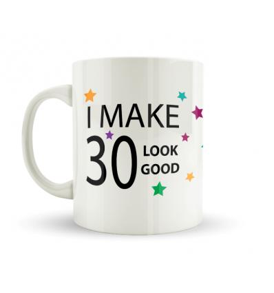 I Make 30 Look Good Mug