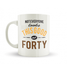 Not Everyone Looks This Good At Forty Mug