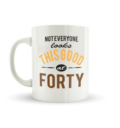 Not Everyone Looks This Good At Forty Mug