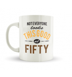 Not Everyone Looks This Good At Fifty Mug