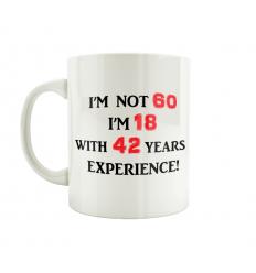 60 - I'm Not 60 I'm 18 with 42 years experience Mug