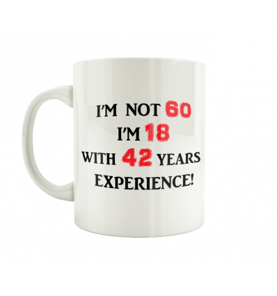 I'm Not 60 I'm 18 with 42 years experience Mug