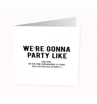 CORONAVIRUS  - WE'RE GONNA PARTY