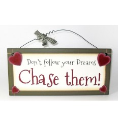 Don't Follow Your Dreams, Chase Them Wooden Sentiment Plaque