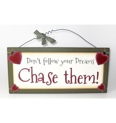Don't Follow Your Dreams, Chase Them Wooden Sentiment Plaque
