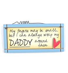 My Fingers May Be Small Daddy Wooden Sentiment Plaque