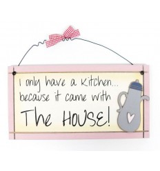 I Only Have A Kitchen Wooden Sentiment Plaque