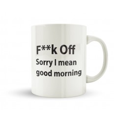 F**k OFF Sorry I Mean Good Morning Mug