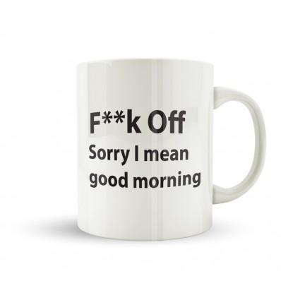 F**k OFF Sorry I Mean Good Morning Mug