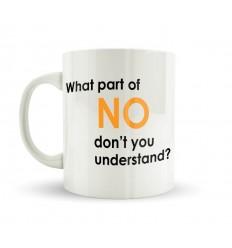 WHAT PART OF NO... Mug
